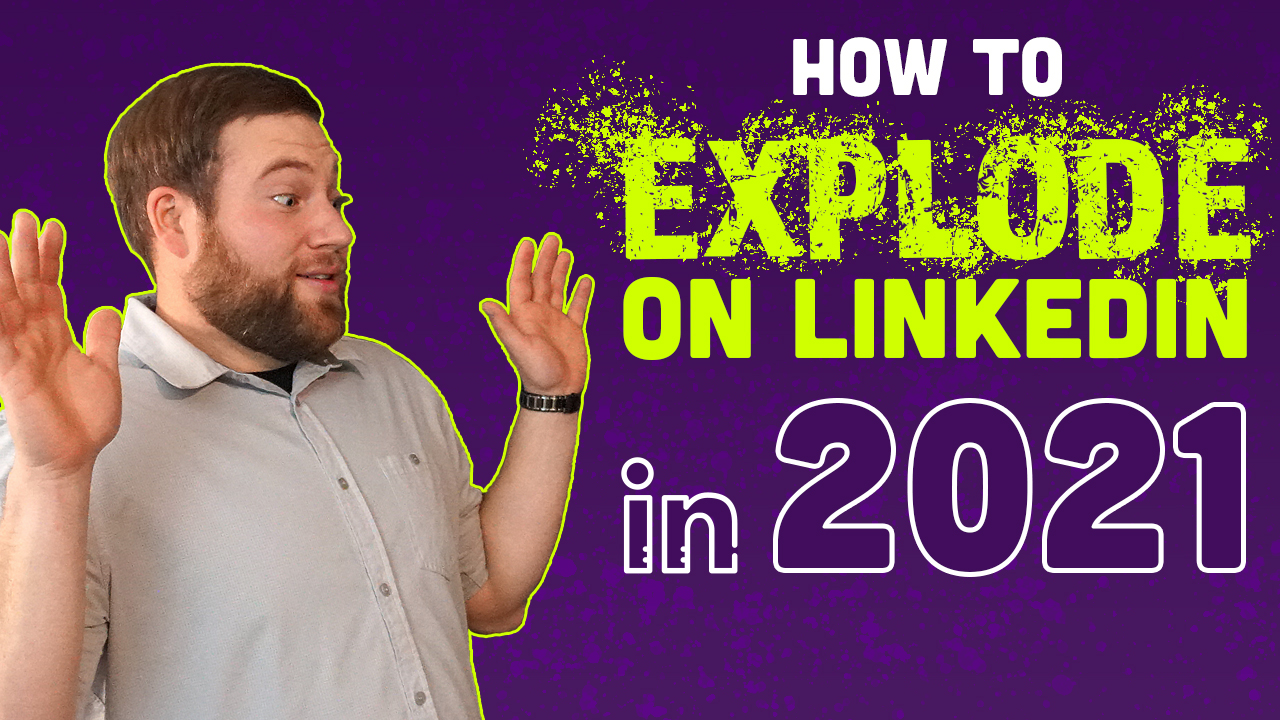 How to Explode on LinkedIn in 2021